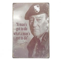 ป้ายสังกะสี A man's got to do what a man's got to do, John Wayne