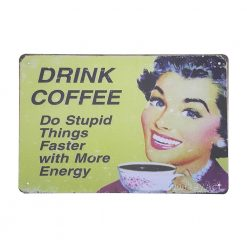 ป้ายสังกะสีวินเทจ Drink Coffee, Do Stupid Thing Faster with More Energy